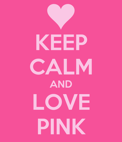 Poster: KEEP CALM AND LOVE PINK