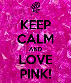 Poster: KEEP CALM AND LOVE PINK!
