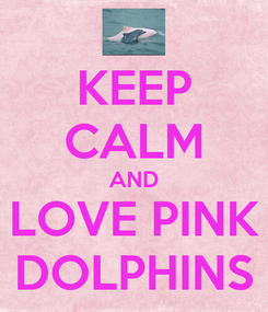 Poster: KEEP CALM AND LOVE PINK DOLPHINS