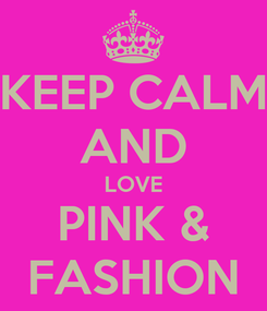 Poster: KEEP CALM AND LOVE PINK & FASHION