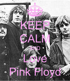 Poster: KEEP CALM AND Love Pink Floyd