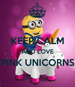 Poster:  KEEP CALM AND LOVE PINK UNICORNS