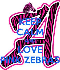 Poster: KEEP CALM AND LOVE PINK ZEBRAS