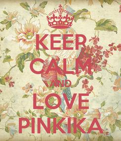 Poster: KEEP CALM AND LOVE PINKIKA