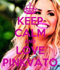 Poster: KEEP CALM AND LOVE PINKVATO