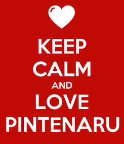 Poster: KEEP CALM AND LOVE PINTENARU