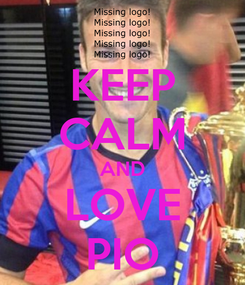 Poster: KEEP CALM AND LOVE PIO