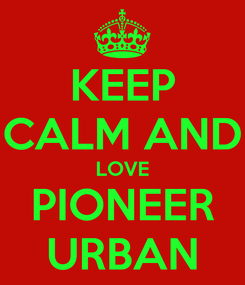 Poster: KEEP CALM AND LOVE PIONEER URBAN