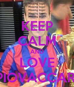 Poster: KEEP CALM AND LOVE PIOVACCARI