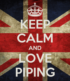 Poster: KEEP CALM AND LOVE PIPING