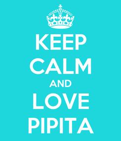 Poster: KEEP CALM AND LOVE PIPITA
