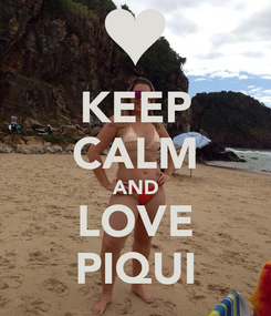 Poster: KEEP CALM AND LOVE PIQUI