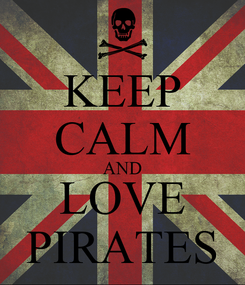 Poster: KEEP CALM AND LOVE PIRATES