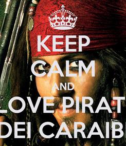 Poster: KEEP CALM AND LOVE PIRATI DEI CARAIBI