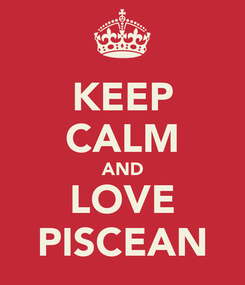 Poster: KEEP CALM AND LOVE PISCEAN