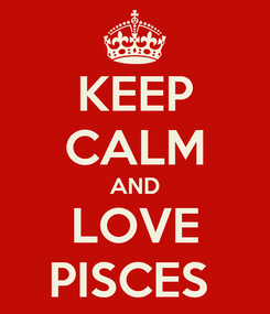 Poster: KEEP CALM AND LOVE PISCES