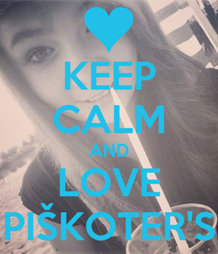 Poster: KEEP CALM AND LOVE PIŠKOTER'S