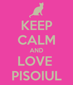 Poster: KEEP CALM AND LOVE  PISOIUL