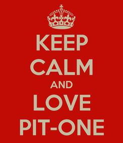 Poster: KEEP CALM AND LOVE PIT-ONE