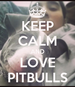 Poster: KEEP CALM AND LOVE PITBULLS