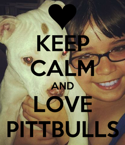 Poster: KEEP CALM AND LOVE PITTBULLS