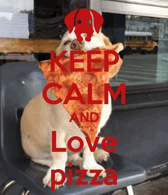 Poster: KEEP CALM AND Love pizza