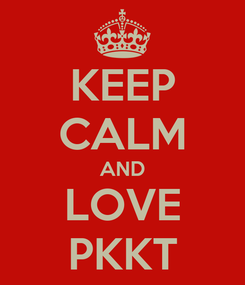Poster: KEEP CALM AND LOVE PKKT