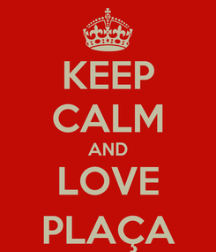 Poster: KEEP CALM AND LOVE PLAÇA