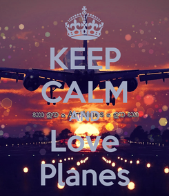 Poster: KEEP CALM AND Love Planes
