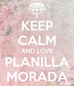 Poster: KEEP CALM AND LOVE PLANILLA MORADA
