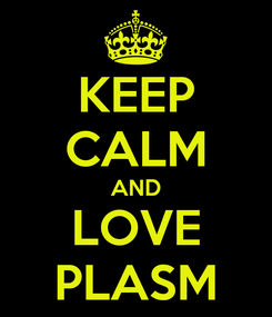 Poster: KEEP CALM AND LOVE PLASM