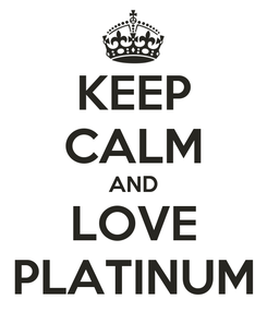 Poster: KEEP CALM AND LOVE PLATINUM