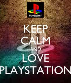 Poster: KEEP CALM AND LOVE PLAYSTATION