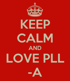 Poster: KEEP CALM AND LOVE PLL -A