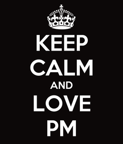 Poster: KEEP CALM AND LOVE PM