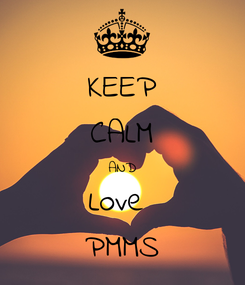 Poster: KEEP CALM AND Love  PMMS