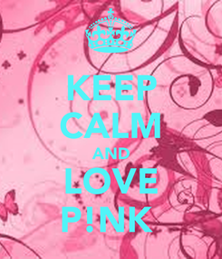 Poster: KEEP CALM AND LOVE P!NK