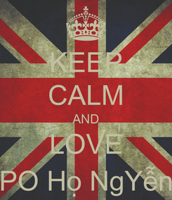 Poster: KEEP CALM AND LOVE PO Họ NgYễn