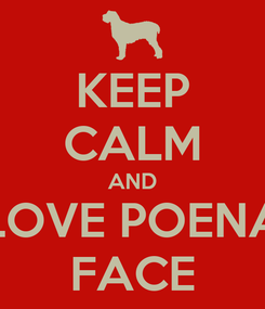Poster: KEEP CALM AND LOVE POENA FACE