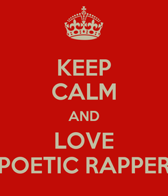 Poster: KEEP CALM AND LOVE POETIC RAPPER