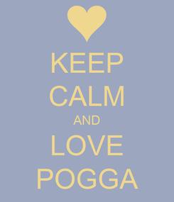 Poster: KEEP CALM AND LOVE POGGA