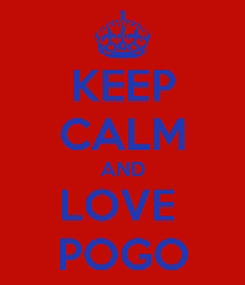 Poster: KEEP CALM AND LOVE  POGO