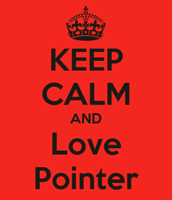 Poster: KEEP CALM AND Love Pointer