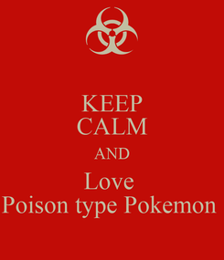 Poster: KEEP CALM AND Love  Poison type Pokemon