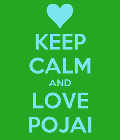 Poster: KEEP CALM AND LOVE POJAI