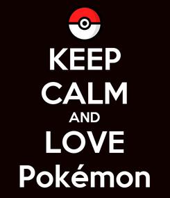 Poster: KEEP CALM AND LOVE Pokémon