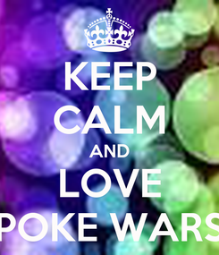 Poster: KEEP CALM AND LOVE POKE WARS