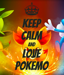 Poster: KEEP CALM AND LOVE POKEMO