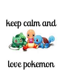 Poster: keep calm and    love pokemon