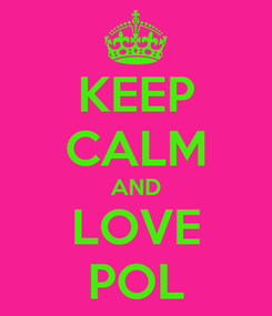 Poster: KEEP CALM AND LOVE POL